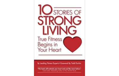 10 Stories of Strong Living: True Fitness Begins in Your Heart