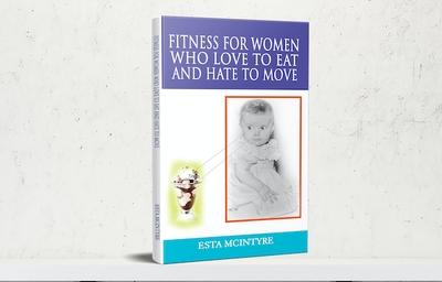 Fitness for Women Who Love to Eat and Hate to Move