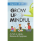 Grow Up Mindful: A Path to Clarity Balance and Happiness