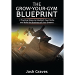 The Grow-Your-Gym Blueprint: 7 Practical Steps to Establish Your Niche and Build the Business of Your Dreams