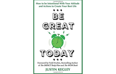 Be Great Today: How to be Intentional With Your Attitude and Actions to Create Your Best Life