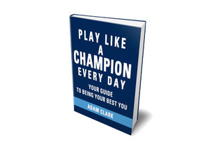 Play Like a Champion Every Day: Your Guide to Being Your Best You