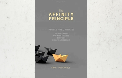 The Affinity Principle: People First, Always: A Formula For Business Success Through Mindful Leadership